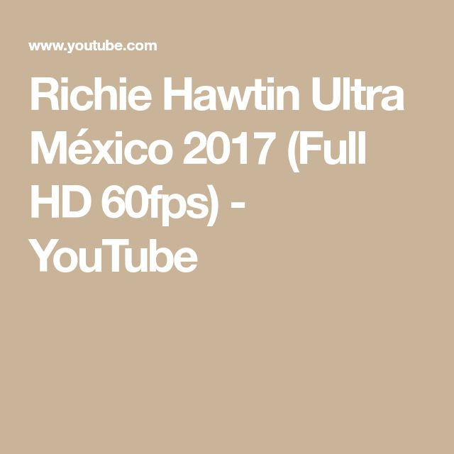 Richie Hawtin Ultra México 2017 (Full HD 60fps) - YouTube