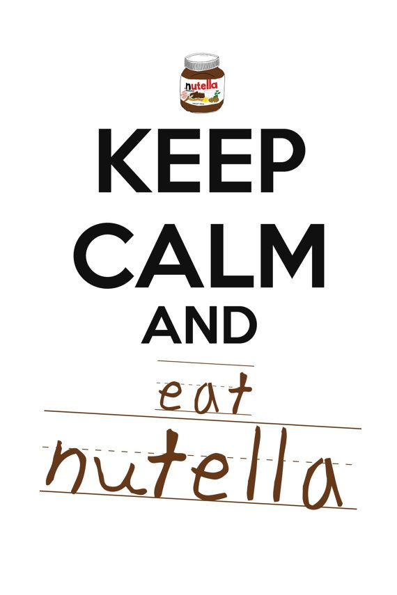 Keep Calm And Eat Nutella # not for me it's bleck just cool for this board!