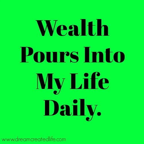 Wealth pours into my life daily. dreamcreatedlife….