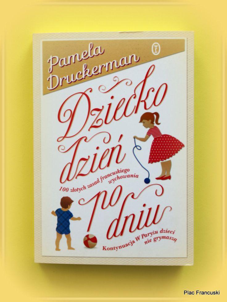 """Książka dla Ciebie i na prezent - """"Dziecko dzień po dniu-100 złotych zasad francuskiego wychowania"""" w księgarni PLAC FRANCUSKI. Dzieciństwo to nie tylko kurs przygotowawczy do dorosłości, liczy się jakość wspólnych blisko dwóch dekad, które spędzimy razem z naszym dzieckiem."""