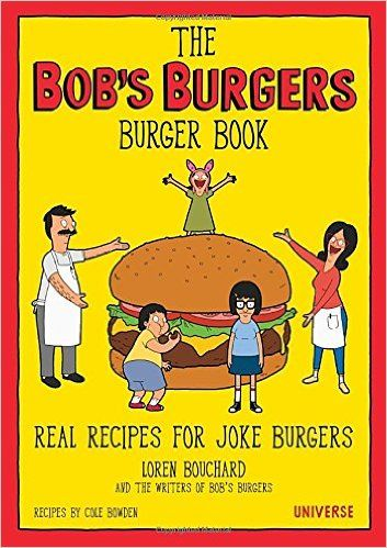 The Bob's Burgers Burger Book: Real Recipes for Joke Burgers: Loren Bouchard, The Writers of Bob's Burgers, Cole Bowden: 9780789331144: Books - Amazon.ca