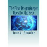 The Final Dragonkeeper: Quest for the Relic (Kindle Edition)By Jose J. Amador