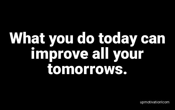 What you do today can improve