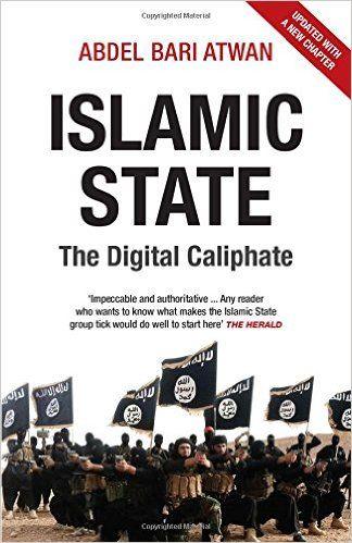 Islamic state : the digital caliphate / Abdel-Bari Atwan.    Saqi Books, 2015