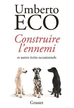 Eco, Umberto - Construire l'ennemi... et autres écrits occasionnels