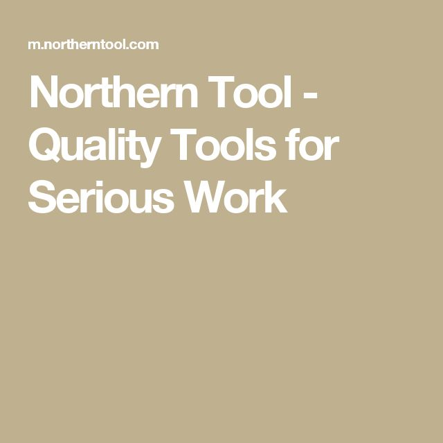 Northern Tool - Quality Tools for Serious Work