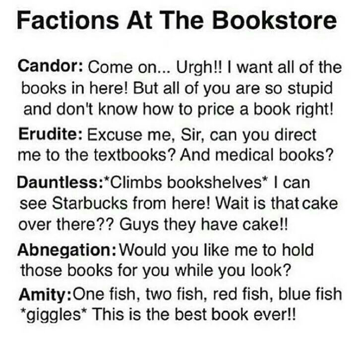 "The Factions at the Bookstore. Divergent funny. I feel like Erudite would actually be like, ""Excuse me, how much can I get for the entire store?"""