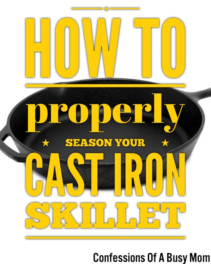 How To Properly Season Your Cast Iron Skillet