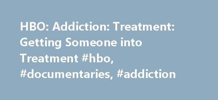HBO: Addiction: Treatment: Getting Someone into Treatment #hbo, #documentaries, #addiction http://jamaica.nef2.com/hbo-addiction-treatment-getting-someone-into-treatment-hbo-documentaries-addiction/  # Getting Someone into Treatment People with untreated addictions frequently say that there is nothing wrong with them; they falsely believe that they can control their drug or alcohol use. They strongly resist the notion that they need treatment, even when family members or friends believe…