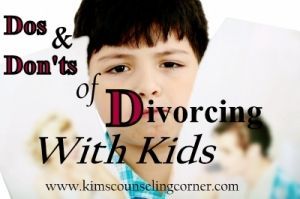 Dos and Don'ts of Divorcing With Kids Counseling, Play Therapy Kingwood, TX www.kimscounseling.com