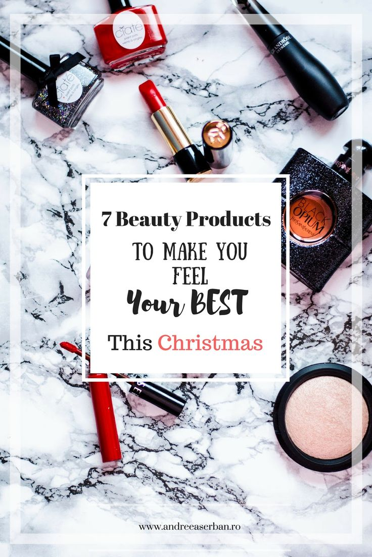 7 Beauty Product To Help You Feel Your Best For Cristmas - Andreea Şerban