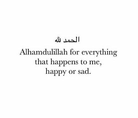 Say AlhaMMulillah for the good and hard times in your life!