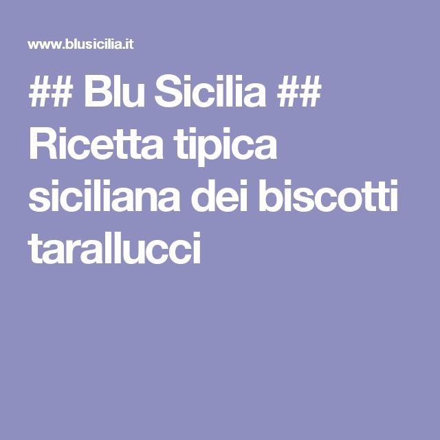 ## Blu Sicilia ## Ricetta tipica siciliana dei biscotti tarallucci