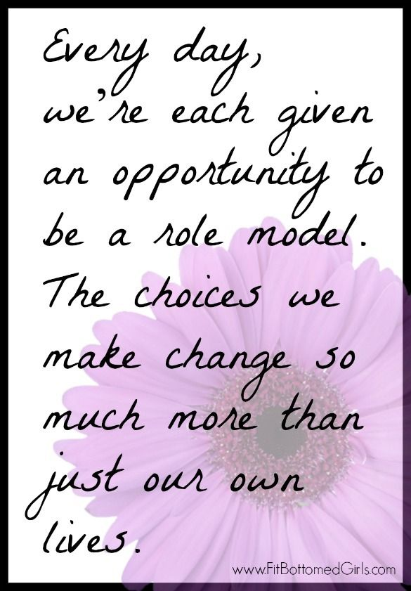 """Every day, we're each given an opportunity to be a role model. The choices we make change so much more than just our own lives."" Yes! #inspirationalquotes"