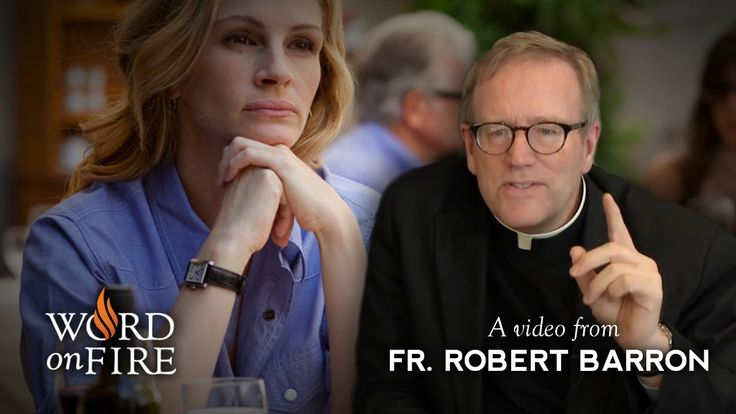 "GREAT POINTS OF HAVING TO SURRENDER SELF TO ACHIEVE FULL UNION WITH SPIRIT ....... SHE HAS ALL ON HER TERM AND SELF NARCISSISM AT ITS FINEST . SHE WILL BE FOREVER EMPTY -  Fr. Robert Barron on ""Eat Pray Love"""