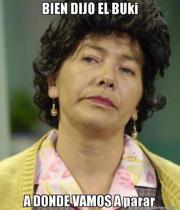 BIEN DIJO EL BUki A DONDE VAMOS A parar - Doña Lucha