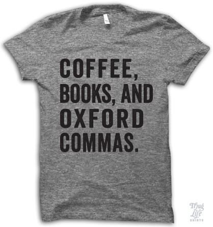 Coffee, books, and Oxford commas! anAmerican Apparel's athletic tri-blend t-shirt. You'll love it's classic fit and ultra-soft feel. 50% Polyester / 25% Rayon / 25% Cotton. Each shirt is printed to or