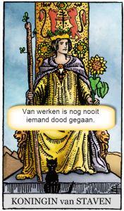 tarotkaart staven koningin motto: van werken is nog nooit iemand dood gegaan.