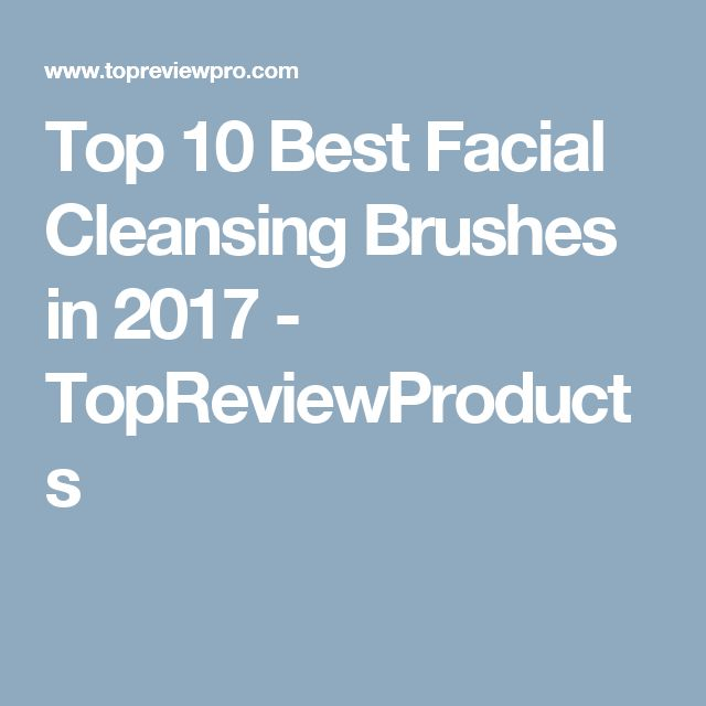 Top 10 Best Facial Cleansing Brushes in 2017 - TopReviewProducts