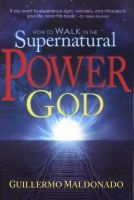 Guillermo Maldonado: How to Walk in the Supernatural Power of God