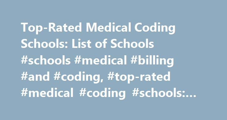 Top-Rated Medical Coding Schools: List of Schools #schools #medical #billing #and #coding, #top-rated #medical #coding #schools: #list #of #schools http://pittsburgh.remmont.com/top-rated-medical-coding-schools-list-of-schools-schools-medical-billing-and-coding-top-rated-medical-coding-schools-list-of-schools/  # Top-Rated Medical Coding Schools: List of Schools Read on to learn about the top-rated medical coding schools in the United States. Get info on school rankings, degree possibilities…