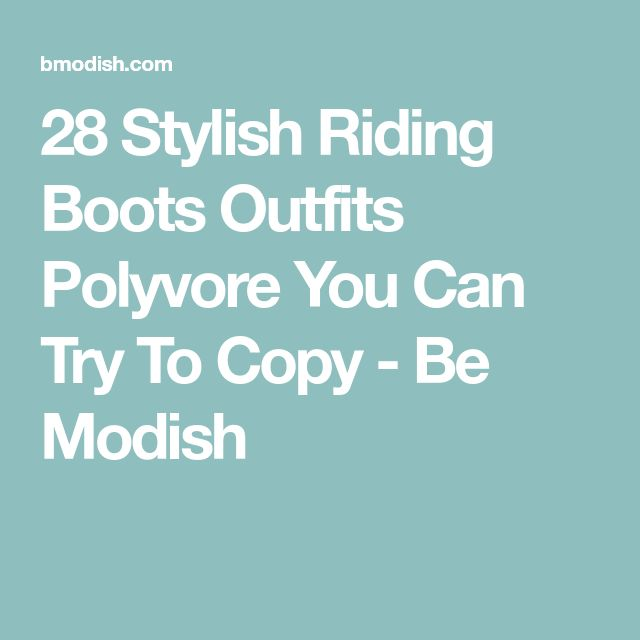 28 Stylish Riding Boots Outfits Polyvore You Can Try To Copy - Be Modish