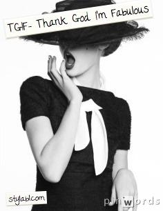 TGIF- Thank God I'm Fabulous