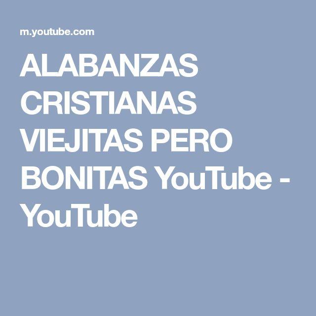 ALABANZAS CRISTIANAS VIEJITAS PERO BONITAS YouTube - YouTube