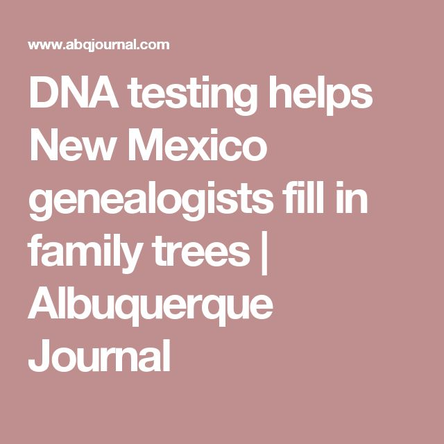 DNA testing helps New Mexico genealogists fill in family trees | Albuquerque Journal