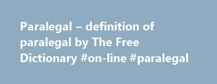 Paralegal – definition of paralegal by The Free Dictionary #on-line #paralegal http://netherlands.nef2.com/paralegal-definition-of-paralegal-by-the-free-dictionary-on-line-paralegal/  # paralegal Participants were trained on the basic knowledge and skills on agrarian reform laws and paralegal skills which they will need in their work as farmers paralegals in their respective communities. The paralegal programs are unique in that they incorporate the quality measurement and enhancement…