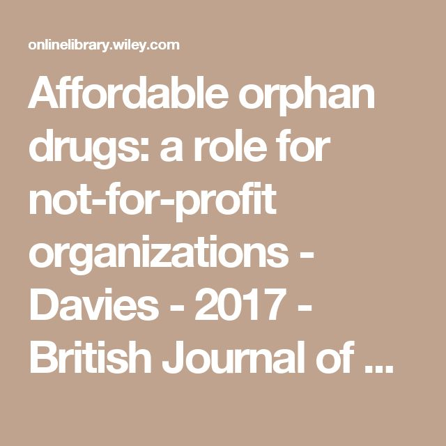 Affordable orphan drugs: a role for not-for-profit organizations - Davies - 2017 - British Journal of Clinical Pharmacology - Wiley Online Library
