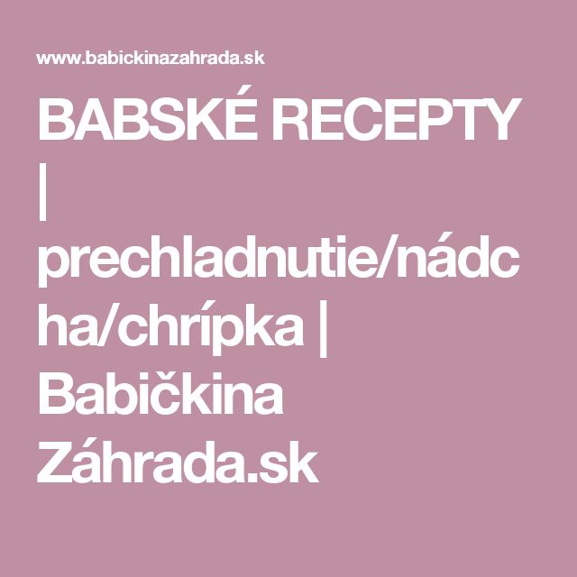 BABSKÉ RECEPTY | prechladnutie/nádcha/chrípka | Babičkina Záhrada.sk