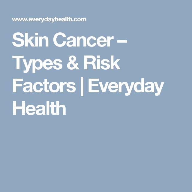Skin Cancer – Types & Risk Factors | Everyday Health