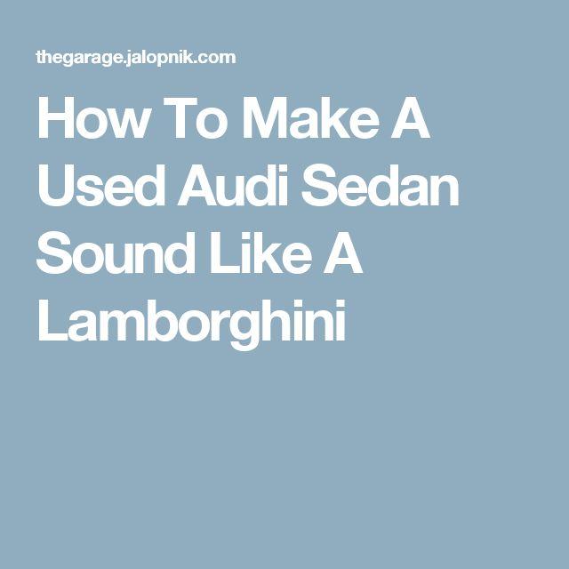 How To Make A Used Audi Sedan Sound Like A Lamborghini