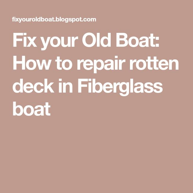 Fix your Old Boat: How to repair rotten deck in Fiberglass boat