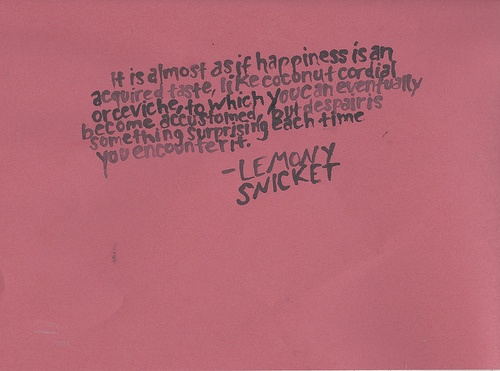 .: Quotes Inspiration, Books Worth, Truth, Lemony Literary Quotes, Inspirational Quotes, Happiness, Word, Quotable Quotes, Lemony Snicket