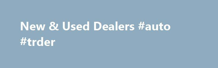 New & Used Dealers #auto #trder http://japan.remmont.com/new-used-dealers-auto-trder/  #search used cars # Family owned and operated for over 100 years Stop by and visit one of our Covert Auto Group dealerships today. Covert dealerships serve all of Central Texas including Austin, Round Rock, Georgetown, Cedar Park, Pflugerville, Hutto, Bastrop, San Marcos and San Antonio. We take pride in the vehicles we sell and strive to create a great customer experience and complete satisfaction…