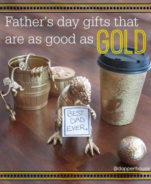 DIY Father's DAy Gifts that are as good as gold and inexpensive too!  @jen At Dapperhouse