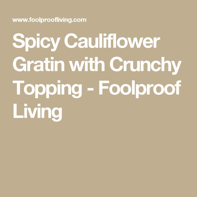 Spicy Cauliflower Gratin with Crunchy Topping - Foolproof Living
