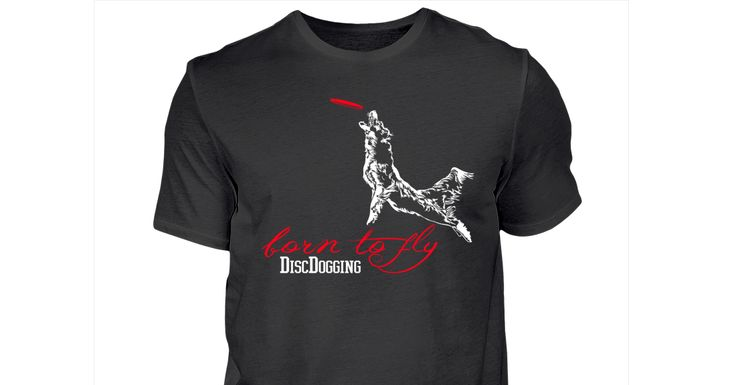 T-Shirt BORN TO FLY - DiscDogging - Hundefrisbee