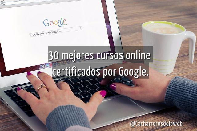 ¿Tienes como objetivo elevar tus conocimientos en temas digitales? pues te damos a conocer un listado de 30 cursos online certificados por Google
