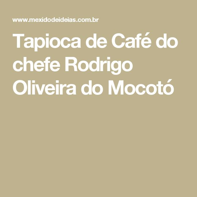 Tapioca de Café do chefe Rodrigo Oliveira do Mocotó