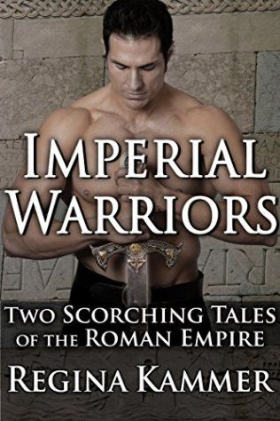 Book Cover: Imperial Warriors: Two Scorching Tales of the Roman Empire by Regina Kammer