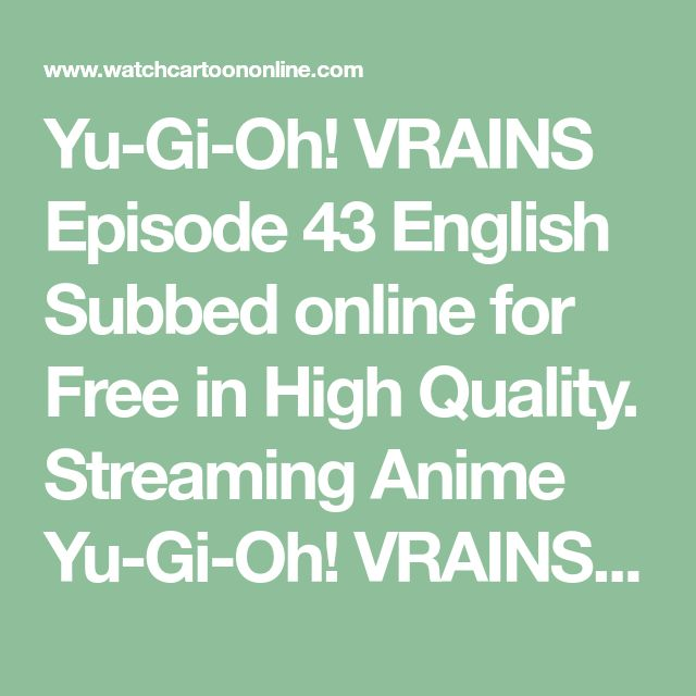 Yu-Gi-Oh! VRAINS Episode 43 English Subbed online for Free in High Quality. Streaming Anime Yu-Gi-Oh! VRAINS Episode 43 English Subbed full episode in HD.