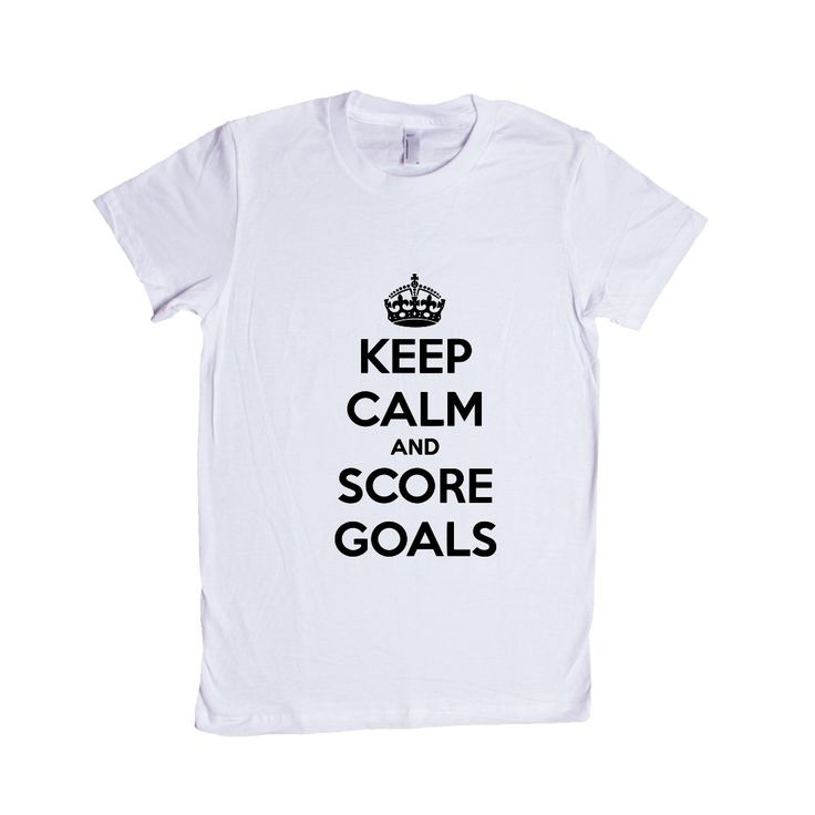 Keep Calm And Score Goals Soccer Hockey Job Jobs Career Careers Profession Sport Sporty Teams Athlete Unisex Adult T Shirt SGAL3 Women's Shirt