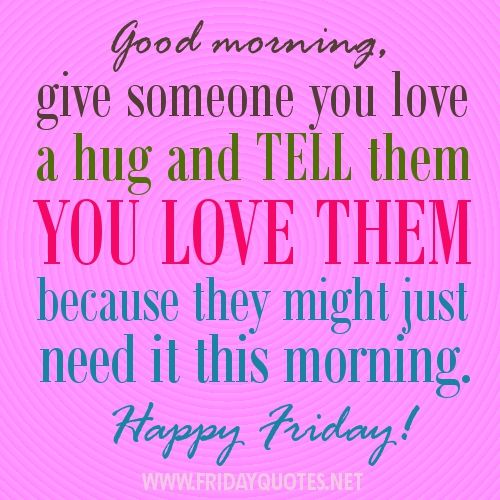 Good-morning-give-someone-you-love-a-hug-and-tell-them-you