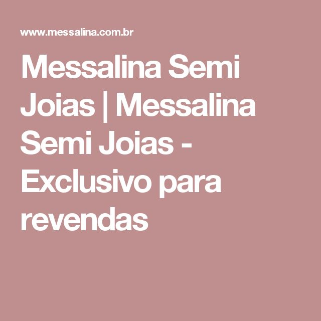 Messalina Semi Joias | Messalina Semi Joias - Exclusivo para revendas