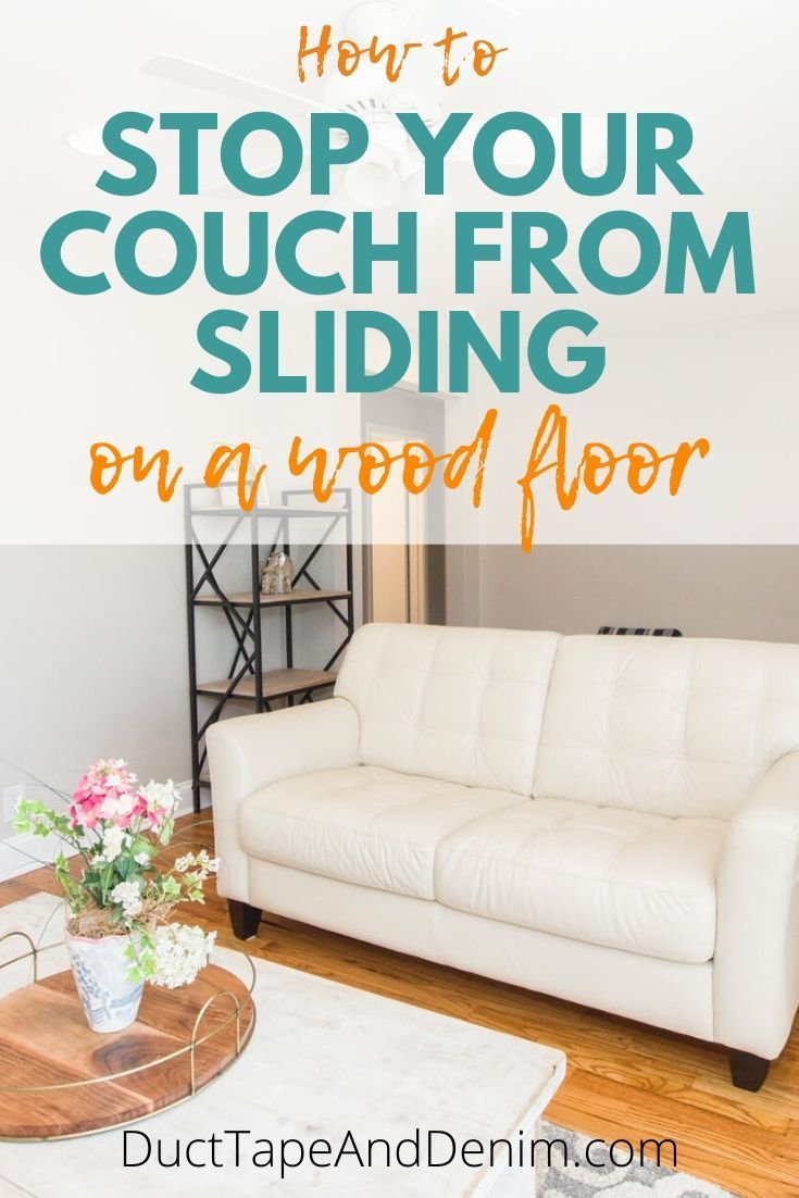 How To Keep Furniture From Sliding On Wood Floors In 2020 Diy Wood Floors Couch Diy Flooring