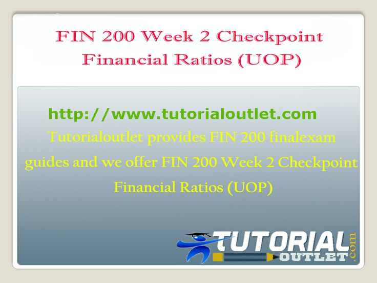 Tutorialoutlet provides FIN 200 Fina Exam guides and we offer FIN 200 Week 2 Checkpoint Financial Ratios (UOP)