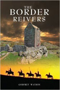 """The Border Reivers: Godfrey Watson: 9780957286054: Amazon.com: Books//""""Hard to find book, excellent information on the culture of the Scottish/English border during the turbulent times of the 1500 -1600s."""" - Reviewer on Amazon for an earlier edition of this book"""